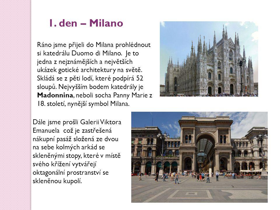 1. den – Milano Ráno jsme přijeli do Milana prohlédnout si katedrálu Duomo di Milano. Je to jedna z nejznámějších a největších ukázek gotické architek