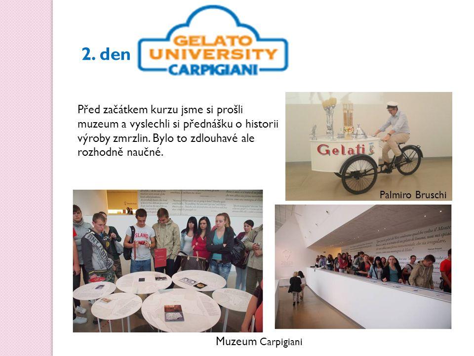 2. den Před začátkem kurzu jsme si prošli muzeum a vyslechli si přednášku o historii výroby zmrzlin. Bylo to zdlouhavé ale rozhodně naučné. Muzeum Car