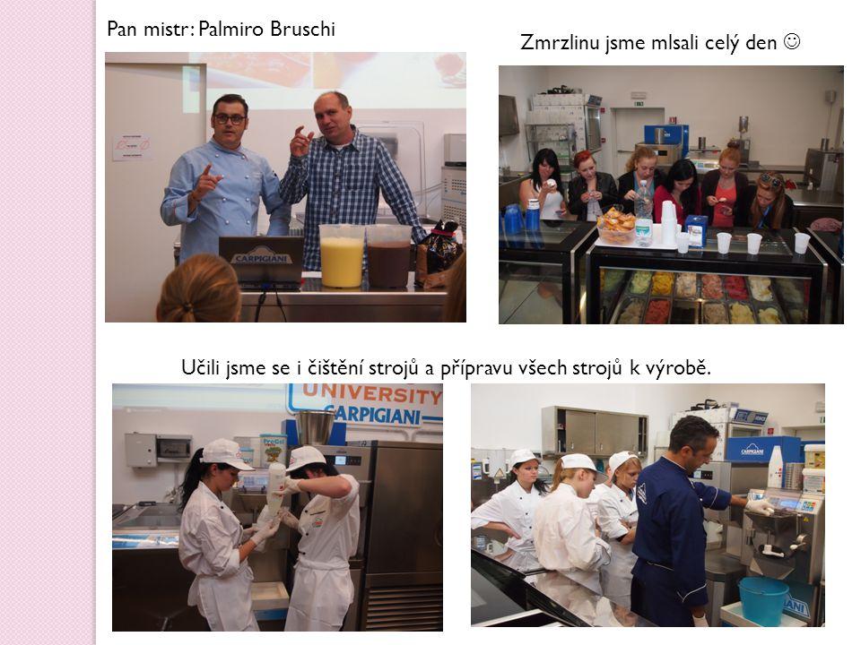 Pan mistr: Palmiro Bruschi Zmrzlinu jsme mlsali celý den Učili jsme se i čištění strojů a přípravu všech strojů k výrobě.