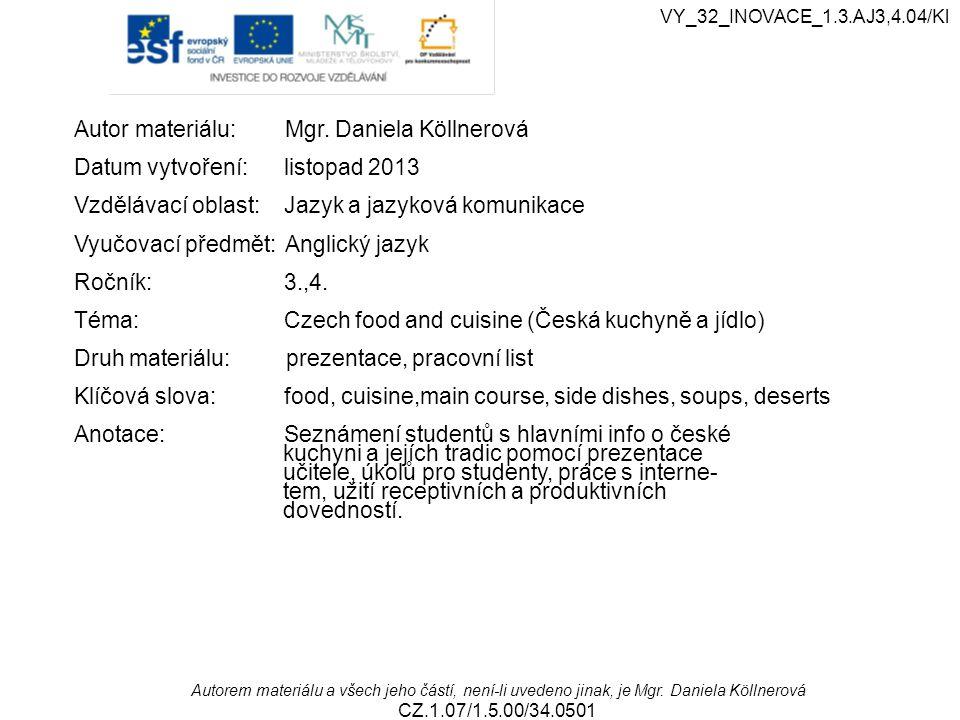 Autor materiálu: Mgr. Daniela Köllnerová Datum vytvoření: listopad 2013 Vzdělávací oblast: Jazyk a jazyková komunikace Vyučovací předmět: Anglický jaz
