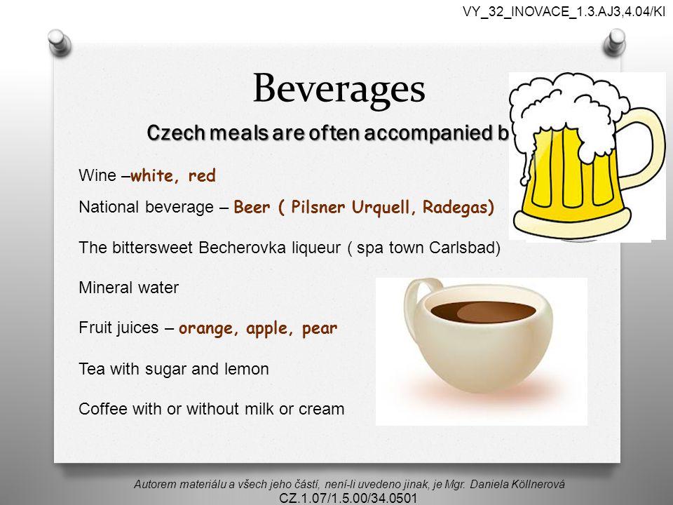 Beverages Autorem materiálu a všech jeho částí, není-li uvedeno jinak, je Mgr. Daniela Köllnerová CZ.1.07/1.5.00/34.0501 VY_32_INOVACE_1.3.AJ3,4.04/Kl