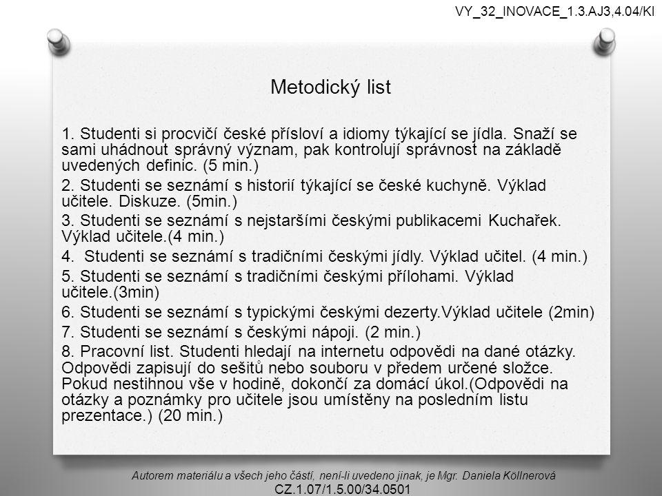 Metodický list 1. Studenti si procvičí české přísloví a idiomy týkající se jídla. Snaží se sami uhádnout správný význam, pak kontrolují správnost na z