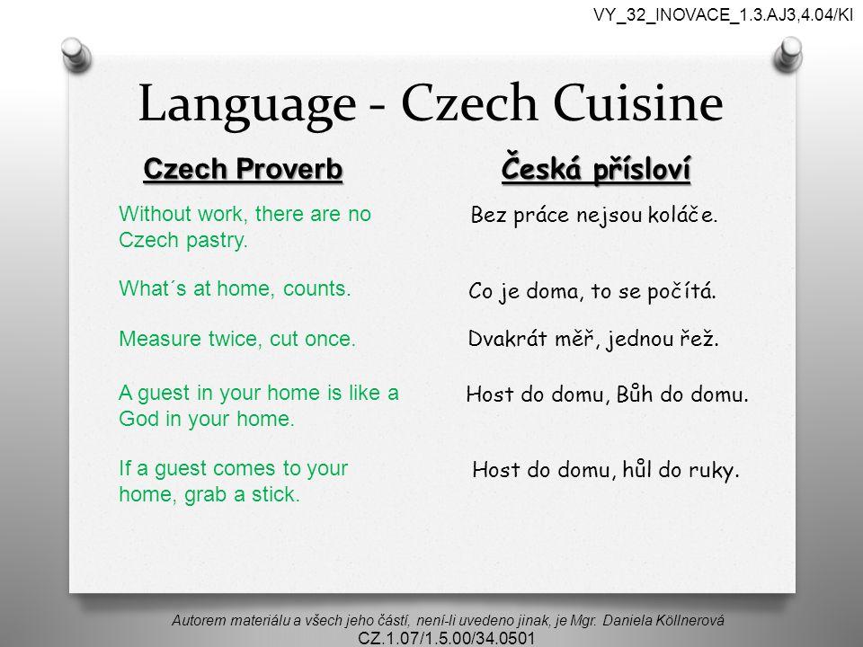 Language - Czech Cuisine Autorem materiálu a všech jeho částí, není-li uvedeno jinak, je Mgr. Daniela Köllnerová CZ.1.07/1.5.00/34.0501 VY_32_INOVACE_