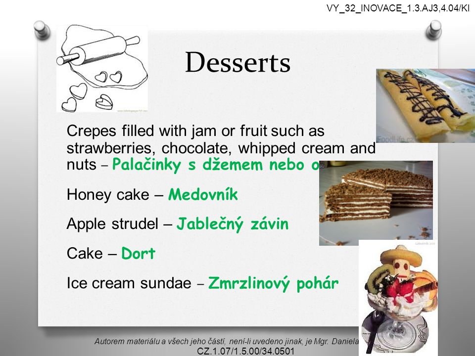 Desserts Crepes filled with jam or fruit such as strawberries, chocolate, whipped cream and nuts – Palačinky s džemem nebo ovocem Honey cake – Medovní