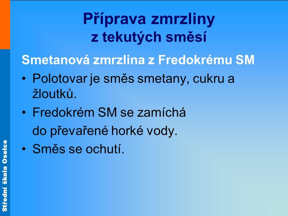 Střední škola Oselce Příprava zmrzliny z tekutých směsí Smetanová zmrzlina z Fredokrému SM Polotovar je směs smetany, cukru a žloutků. Fredokrém SM se