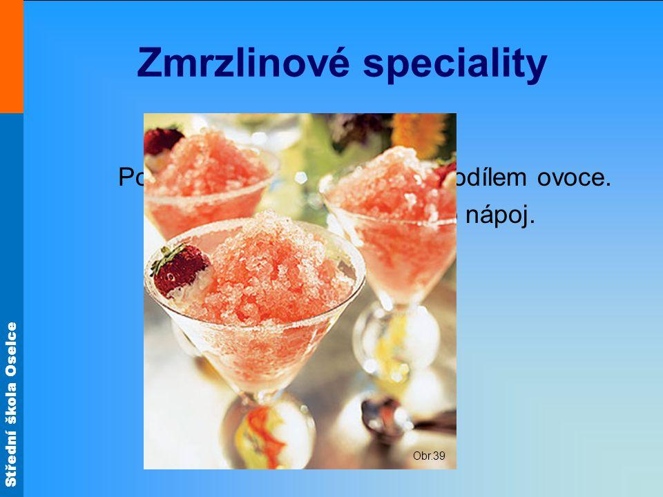 Střední škola Oselce Zmrzlinové speciality Sorbety Polotuhá zmrzlina s vyšším podílem ovoce. Může se podávat i jako nápoj. Obr.39