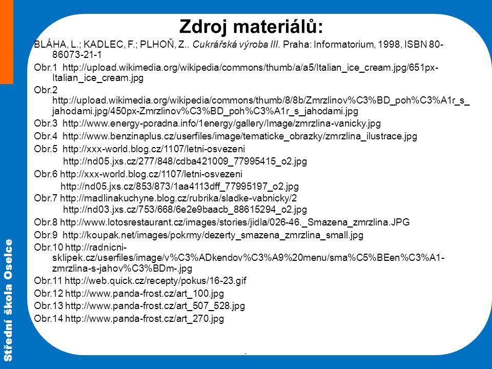 Střední škola Oselce Zdroj materiálů: BLÁHA, L.; KADLEC, F.; PLHOŇ, Z.. Cukrářská výroba III. Praha: Informatorium, 1998, ISBN 80- 86073-21-1 Obr.1 ht