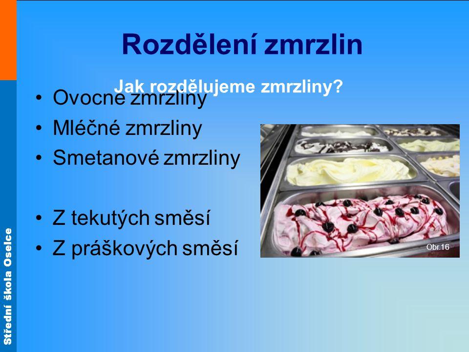 Střední škola Oselce Rozdělení zmrzlin Ovocné zmrzliny Mléčné zmrzliny Smetanové zmrzliny Z tekutých směsí Z práškových směsí Jak rozdělujeme zmrzliny