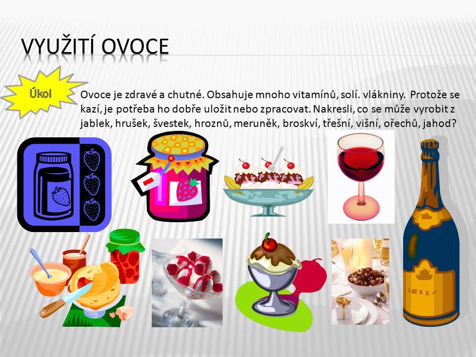 7 Ovoce je zdravé a chutné. Obsahuje mnoho vitamínů, solí. vlákniny. Protože se kazí, je potřeba ho dobře uložit nebo zpracovat. Nakresli, co se může