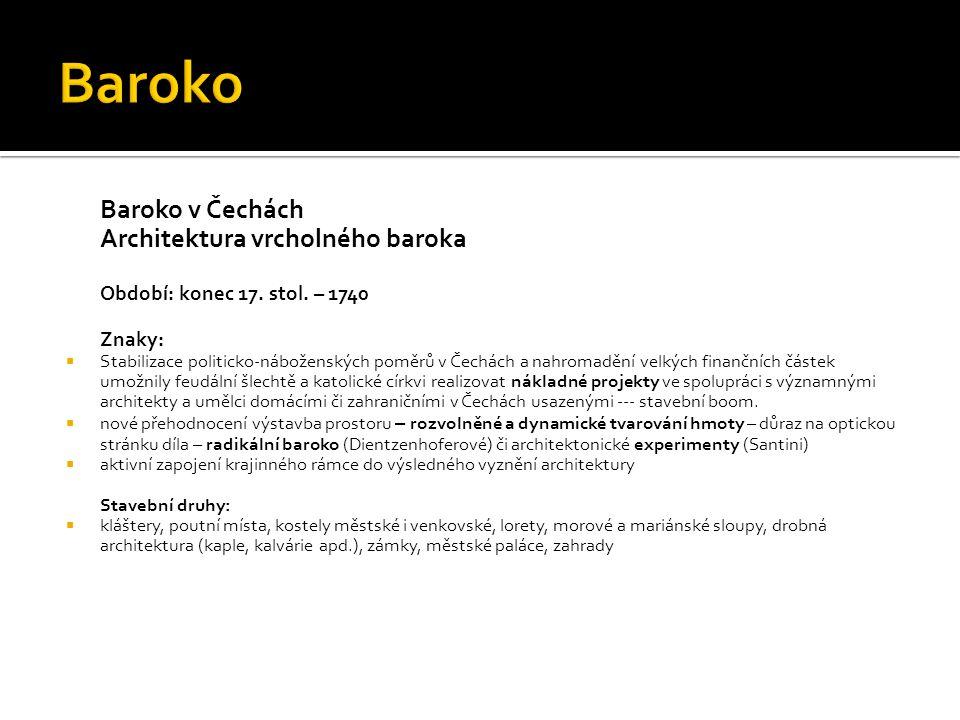 Baroko v Čechách Architektura vrcholného baroka Období: konec 17. stol. – 1740 Znaky:  Stabilizace politicko-náboženských poměrů v Čechách a nahromad