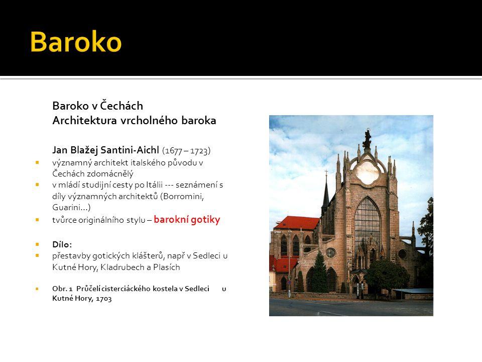Baroko v Čechách Architektura vrcholného baroka Jan Blažej Santini-Aichl (1677 – 1723)  významný architekt italského původu v Čechách zdomácnělý  v