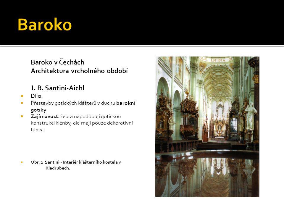 Baroko v Čechách Architektura vrcholného období J. B. Santini-Aichl  Dílo:  Přestavby gotických klášterů v duchu barokní gotiky  Zajímavost: žebra