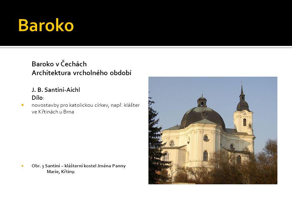 Baroko v Čechách Architektura vrcholného období J. B. Santini-Aichl Dílo:  novostavby pro katolickou církev, např. klášter ve Křtinách u Brna  Obr.