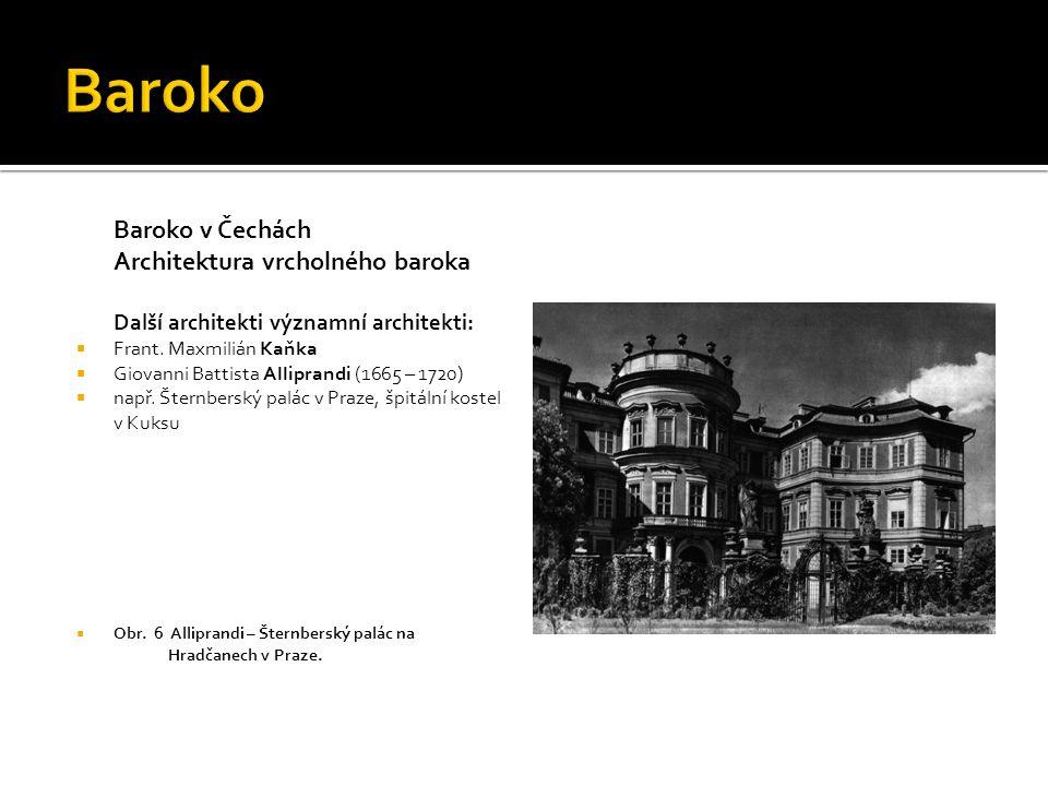 Baroko v Čechách Architektura vrcholného baroka Další architekti významní architekti:  Frant. Maxmilián Kaňka  Giovanni Battista Alliprandi (1665 –