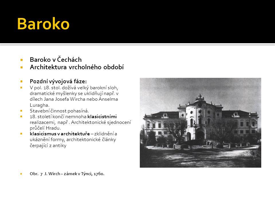  Baroko v Čechách  Architektura vrcholného období  Pozdní vývojová fáze:  V pol. 18. stol. dožívá velký barokní sloh, dramatické myšlenky se uklid