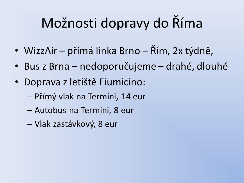 Možnosti dopravy do Říma WizzAir – přímá linka Brno – Řím, 2x týdně, Bus z Brna – nedoporučujeme – drahé, dlouhé Doprava z letiště Fiumicino: – Přímý