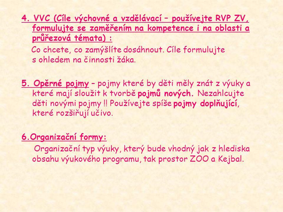 4. VVC (Cíle výchovné a vzdělávací – používejte RVP ZV, formulujte se zaměřením na kompetence i na oblasti a průřezová témata) : Co chcete, co zamýšlí