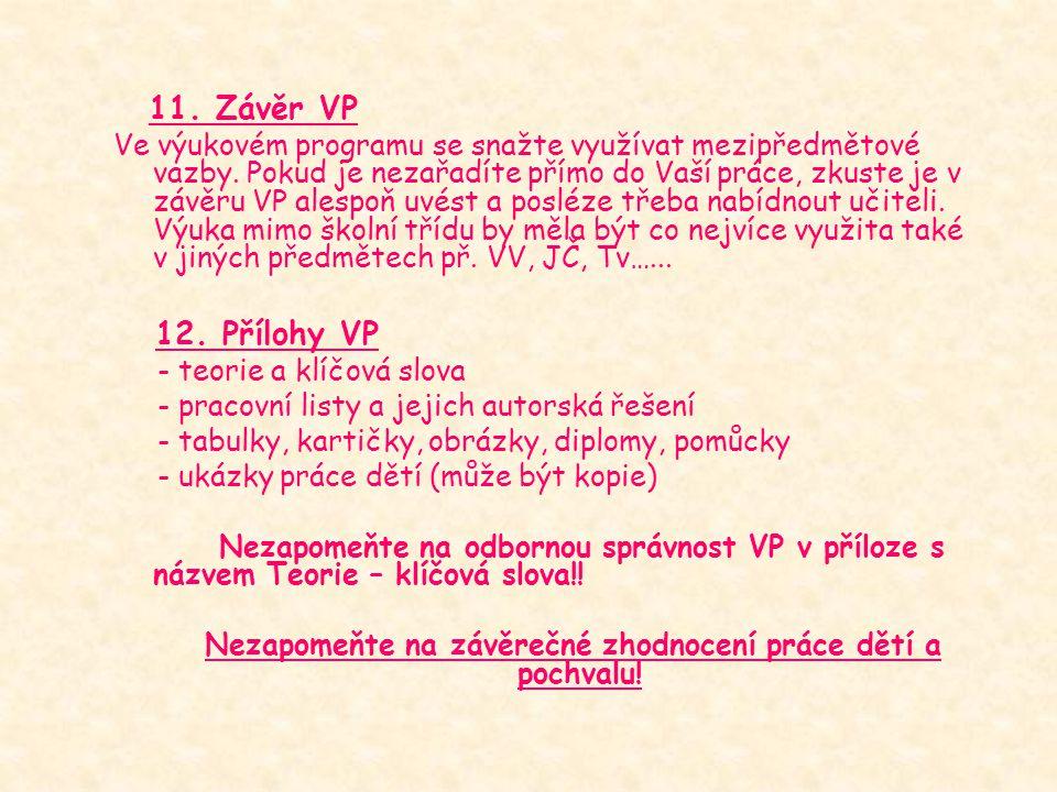11. Závěr VP Ve výukovém programu se snažte využívat mezipředmětové vazby. Pokud je nezařadíte přímo do Vaší práce, zkuste je v závěru VP alespoň uvés