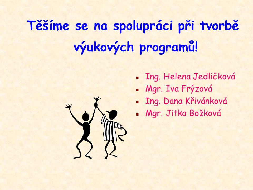 Těšíme se na spolupráci při tvorbě výukových programů! n Ing. Helena Jedličková n Mgr. Iva Frýzová n Ing. Dana Křivánková n Mgr. Jitka Božková