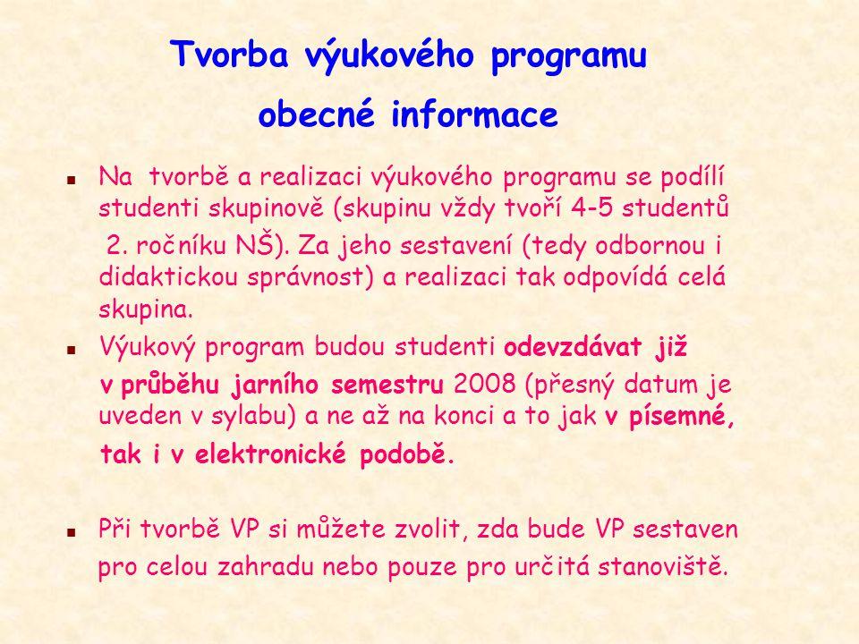 Tvorba výukového programu obecné informace n Na tvorbě a realizaci výukového programu se podílí studenti skupinově (skupinu vždy tvoří 4-5 studentů 2.