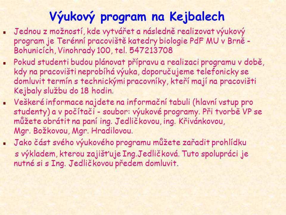 Výukový program na Kejbalech n Jednou z možností, kde vytvářet a následně realizovat výukový program je Terénní pracoviště katedry biologie PdF MU v Brně - Bohunicích, Vinohrady 100, tel.