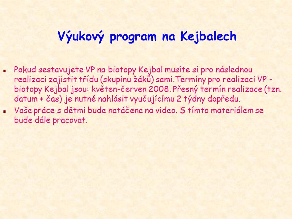 Výukový program na Kejbalech n Pokud sestavujete VP na biotopy Kejbal musíte si pro následnou realizaci zajistit třídu (skupinu žáků) sami.Termíny pro realizaci VP - biotopy Kejbal jsou: květen-červen 2008.