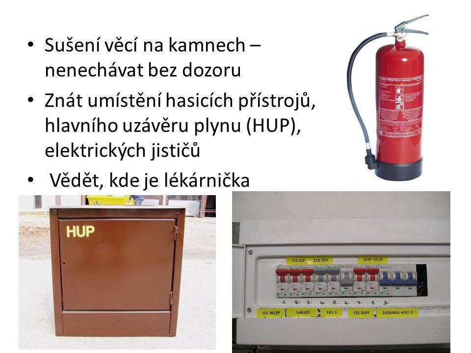Sušení věcí na kamnech – nenechávat bez dozoru Znát umístění hasicích přístrojů, hlavního uzávěru plynu (HUP), elektrických jističů Vědět, kde je lékárnička