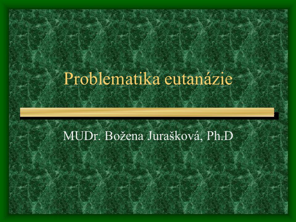 Problematika eutanázie MUDr. Božena Jurašková, Ph.D