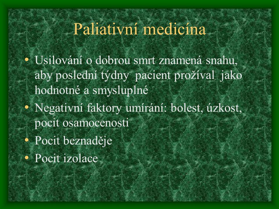 Paliativní medicína Usilování o dobrou smrt znamená snahu, aby poslední týdny pacient prožíval jako hodnotné a smysluplné Negativní faktory umírání: b