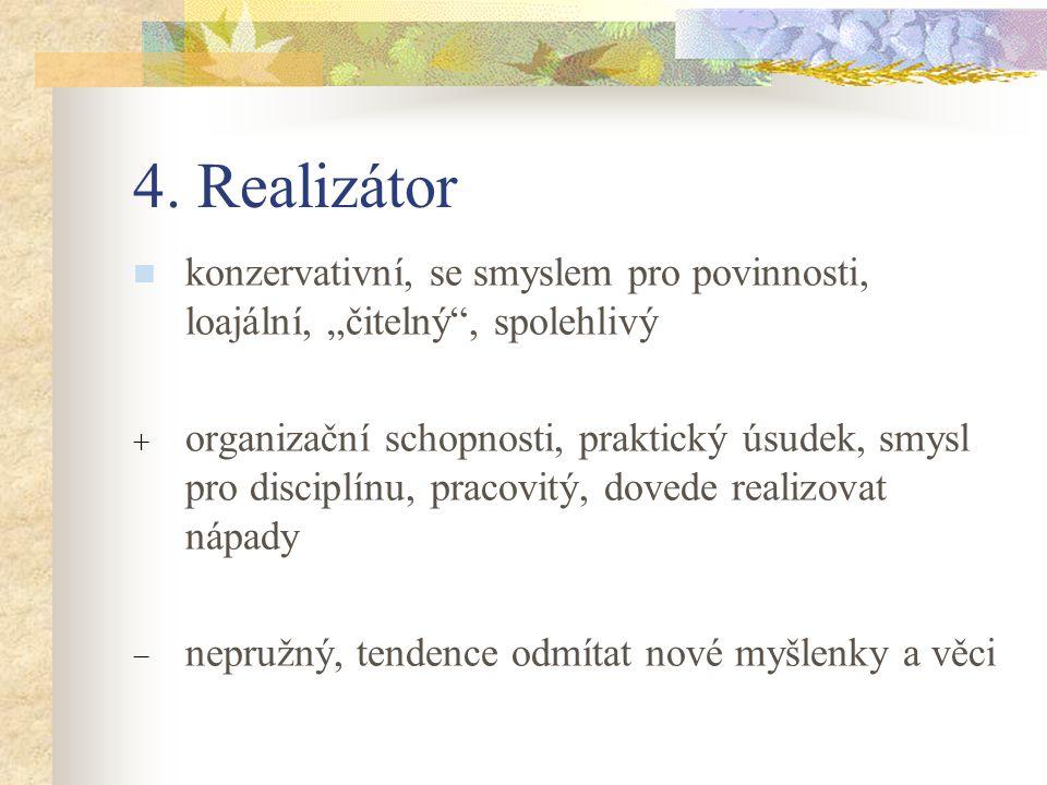"""4. Realizátor konzervativní, se smyslem pro povinnosti, loajální, """"čitelný"""", spolehlivý  organizační schopnosti, praktický úsudek, smysl pro disciplí"""