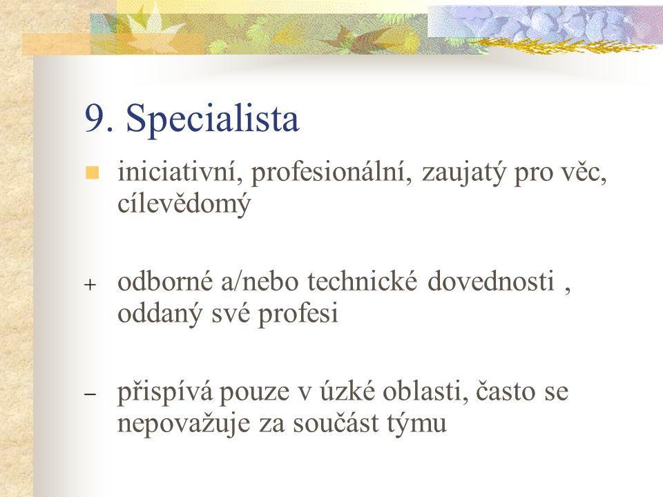 9. Specialista iniciativní, profesionální, zaujatý pro věc, cílevědomý  odborné a/nebo technické dovednosti, oddaný své profesi  přispívá pouze v úz
