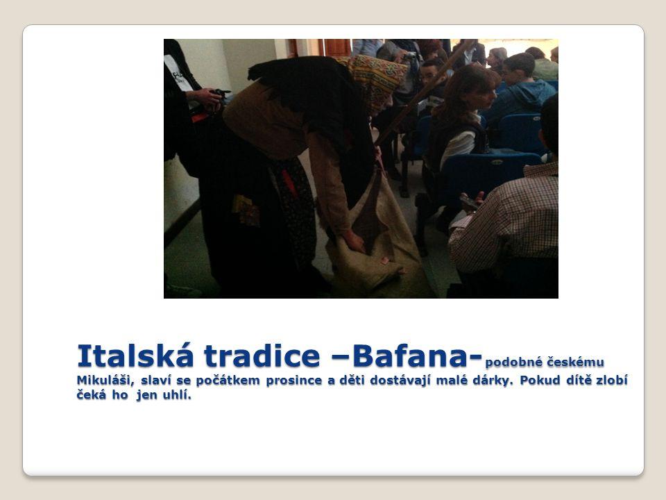 Italská tradice –Bafana- podobné českému Mikuláši, slaví se počátkem prosince a děti dostávají malé dárky.