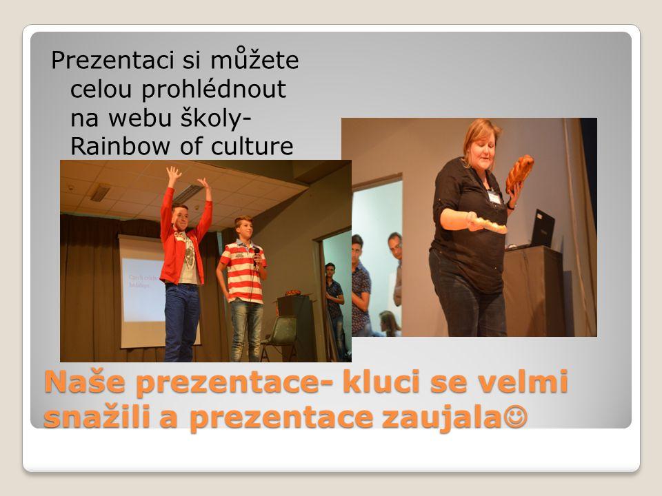Naše prezentace- kluci se velmi snažili a prezentace zaujala Naše prezentace- kluci se velmi snažili a prezentace zaujala Prezentaci si můžete celou prohlédnout na webu školy- Rainbow of culture