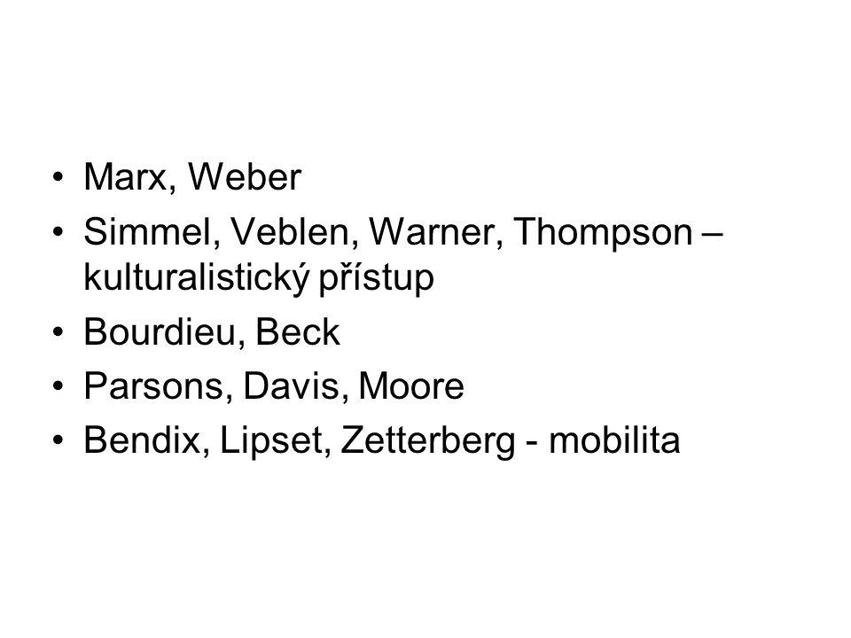 Marx, Weber Simmel, Veblen, Warner, Thompson – kulturalistický přístup Bourdieu, Beck Parsons, Davis, Moore Bendix, Lipset, Zetterberg - mobilita