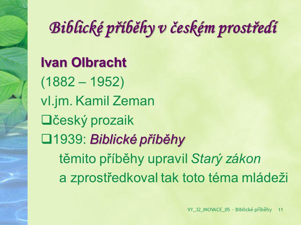 Biblické příběhy v českém prostředí Ivan Olbracht (1882 – 1952) vl.jm. Kamil Zeman  český prozaik Biblické příběhy  1939: Biblické příběhy těmito př