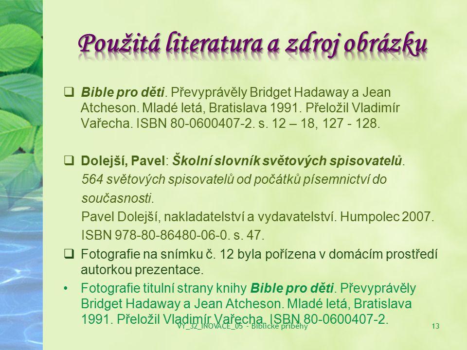  Bible pro děti. Převyprávěly Bridget Hadaway a Jean Atcheson. Mladé letá, Bratislava 1991. Přeložil Vladimír Vařecha. ISBN 80-0600407-2. s. 12 – 18,
