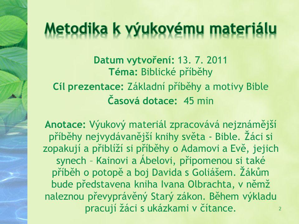 Datum vytvoření: 13. 7. 2011 Téma: Biblické příběhy Cíl prezentace: Základní příběhy a motivy Bible Časová dotace: 45 min Anotace: Výukový materiál zp