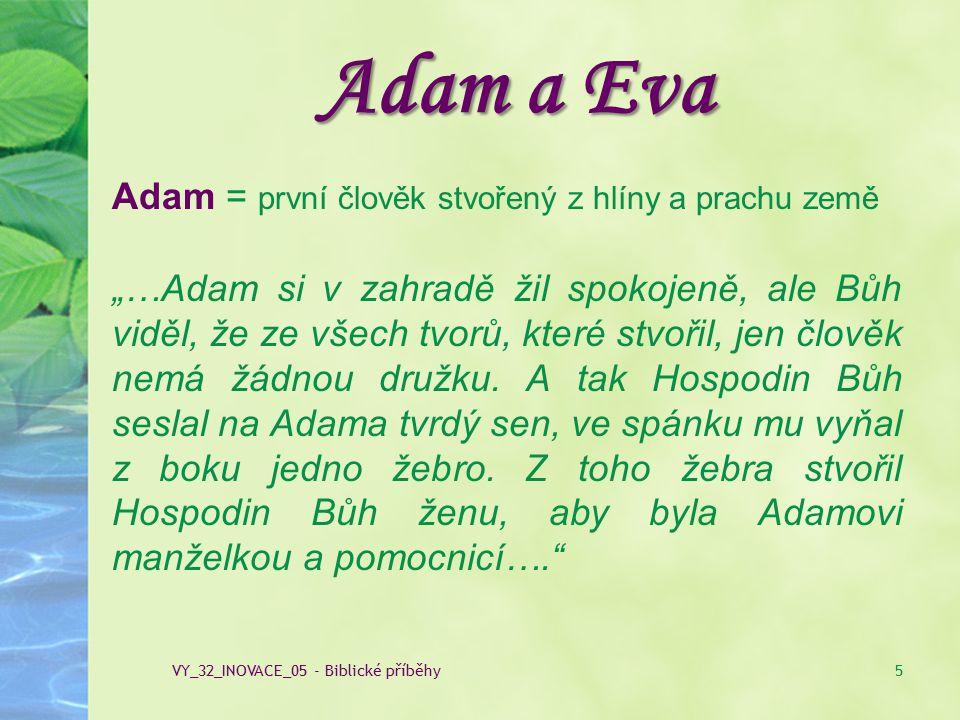 """Adam a Eva Adam = první člověk stvořený z hlíny a prachu země """"…Adam si v zahradě žil spokojeně, ale Bůh viděl, že ze všech tvorů, které stvořil, jen"""
