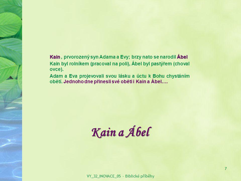 Kain a Ábel KainÁbel Kain, prvorozený syn Adama a Evy; brzy nato se narodil Ábel Kain byl rolníkem (pracoval na poli), Ábel byl pastýřem (choval ovce)