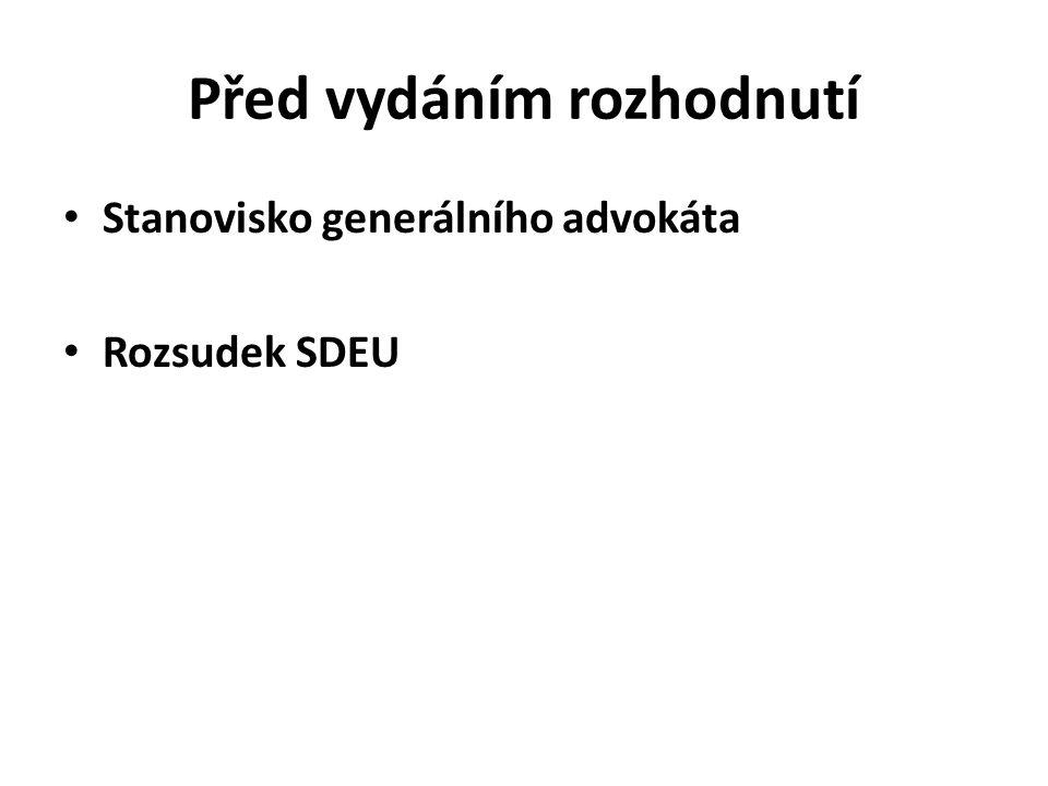 Před vydáním rozhodnutí Stanovisko generálního advokáta Rozsudek SDEU