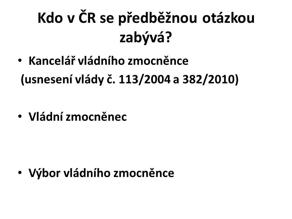 Kdo v ČR se předběžnou otázkou zabývá? Kancelář vládního zmocněnce (usnesení vlády č. 113/2004 a 382/2010) Vládní zmocněnec Výbor vládního zmocněnce
