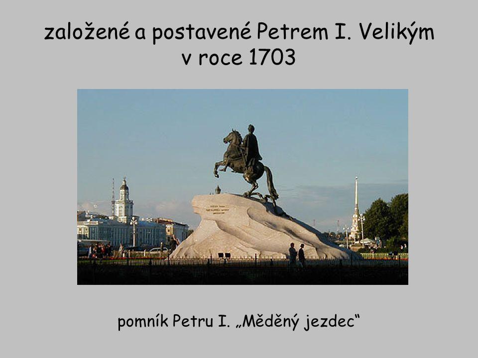 """založené a postavené Petrem I. Velikým v roce 1703 pomník Petru I. """"Měděný jezdec"""""""