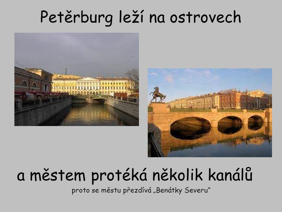 """Petěrburg leží na ostrovech a městem protéká několik kanálů proto se městu přezdívá """"Benátky Severu"""""""