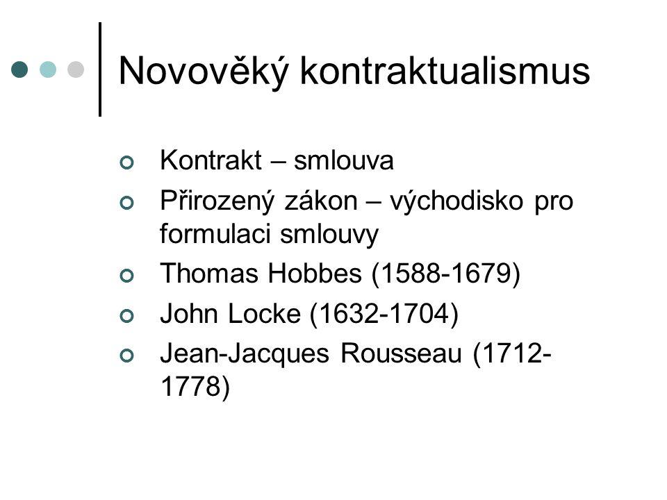 Novověký kontraktualismus Kontrakt – smlouva Přirozený zákon – východisko pro formulaci smlouvy Thomas Hobbes (1588-1679) John Locke (1632-1704) Jean-Jacques Rousseau (1712- 1778)