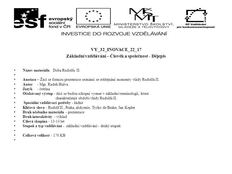 VY_32_INOVACE_22_17 Základní vzdělávání – Člověk a společnost - Dějepis Název materiálu Doba Rudolfa II. Anotace – Žáci se formou prezentace seznámí s