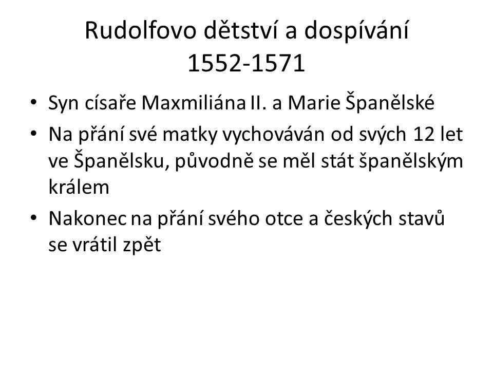 Rudolfovo dětství a dospívání 1552-1571 Syn císaře Maxmiliána II. a Marie Španělské Na přání své matky vychováván od svých 12 let ve Španělsku, původn