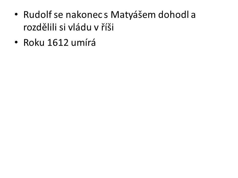 Rudolf se nakonec s Matyášem dohodl a rozdělili si vládu v říši Roku 1612 umírá