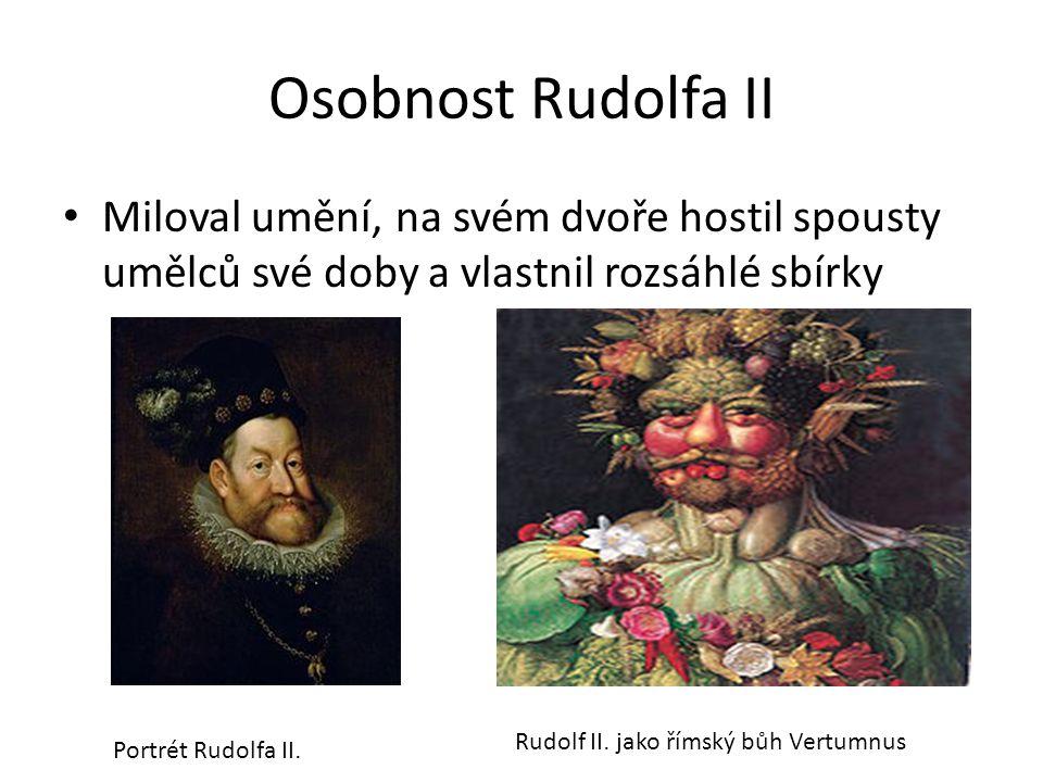 Osobnost Rudolfa II Miloval umění, na svém dvoře hostil spousty umělců své doby a vlastnil rozsáhlé sbírky Portrét Rudolfa II. Rudolf II. jako římský
