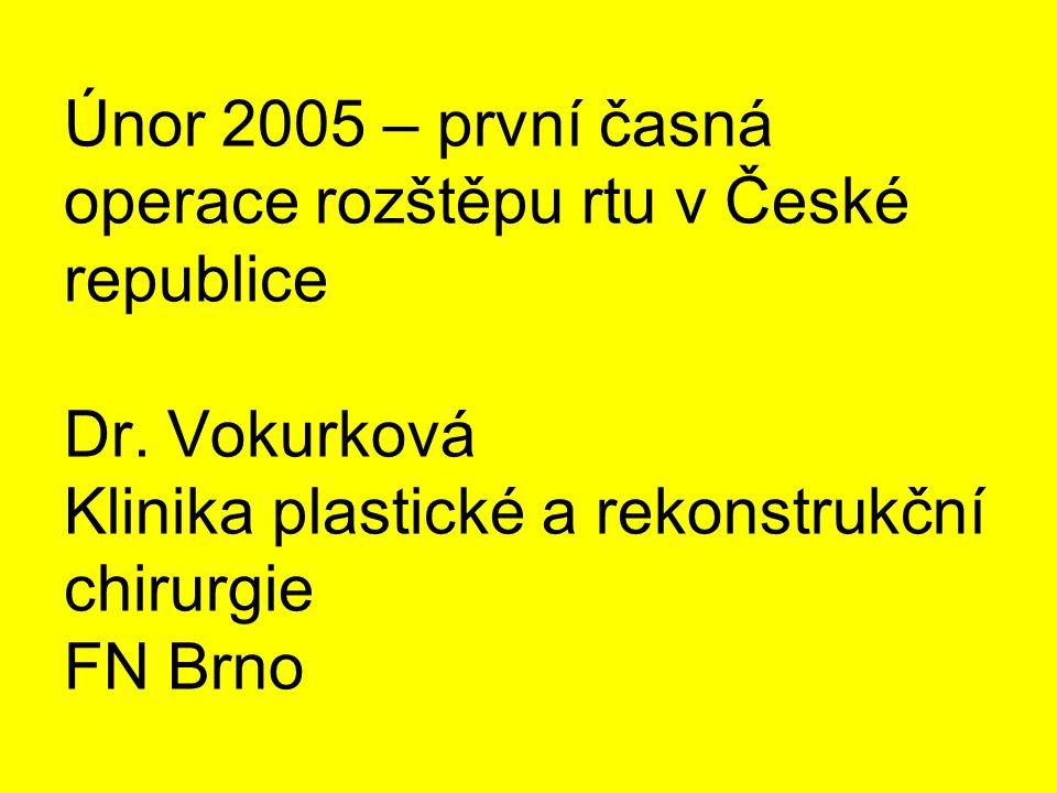 Únor 2005 – první časná operace rozštěpu rtu v České republice Dr. Vokurková Klinika plastické a rekonstrukční chirurgie FN Brno