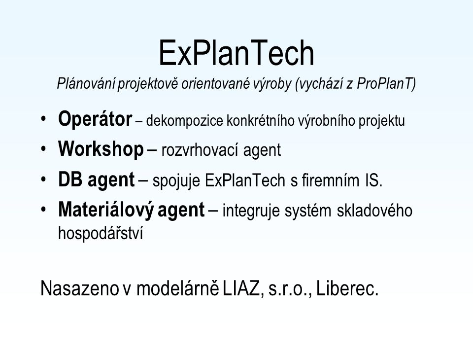 ProPlanT Multiagentní plánování Project Planning Agent Project Managing Agent Production Agent